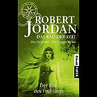 Das Rad der Zeit 0. Das Original (Das Rad der Zeit 0): Der Ruf des Frühlings. Die Vorgeschichte (German Edition)