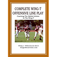 Complete Wing-T Offensive Line Play: Coaching The Skilled Athlete In The Wing-T