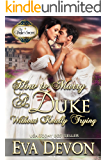 How to Marry a Duke Without Really Trying (The Duke's Secret Book 2)
