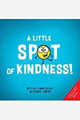 A Little SPOT of Kindness! (Inspire to Create A Better You!) Kindle Edition