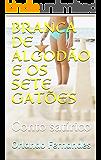 BRANCA DE ALGODÃO E OS SETE GATÕES: Conto satírico