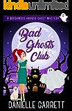 Bad Ghosts Club: A Beechwood Harbor Ghost Mystery (Beechwood Harbor Ghost Mysteries Book 7)