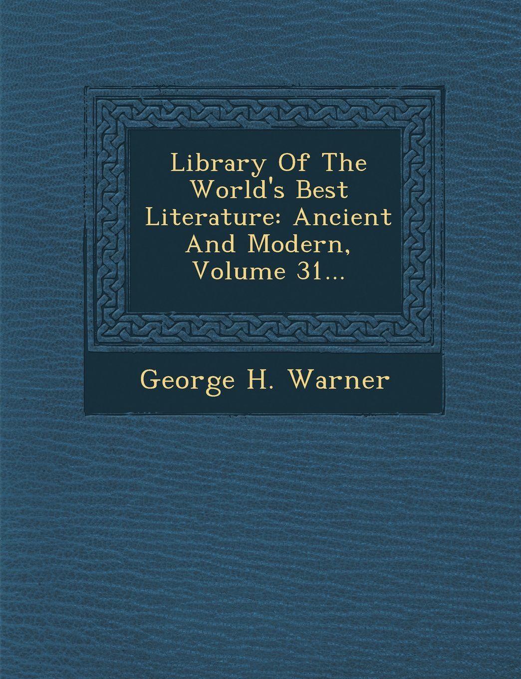 Library Of The World's Best Literature: Ancient And Modern, Volume 31... pdf