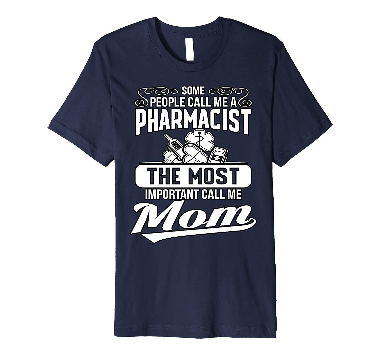 Some People Call Me A Pharmacist But I Prefer Mom Tee-TD