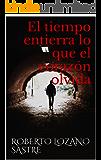 El tiempo entierra lo que el corazón olvida (Spanish Edition)