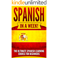 Spanish: Spanish in a Week!: The Ultimate Spanish Learning Course for Beginners (English Edition)