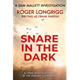 Snare in the Dark: A crime investigation set in the English countryside (Dan Mallett Investigations Book 3)
