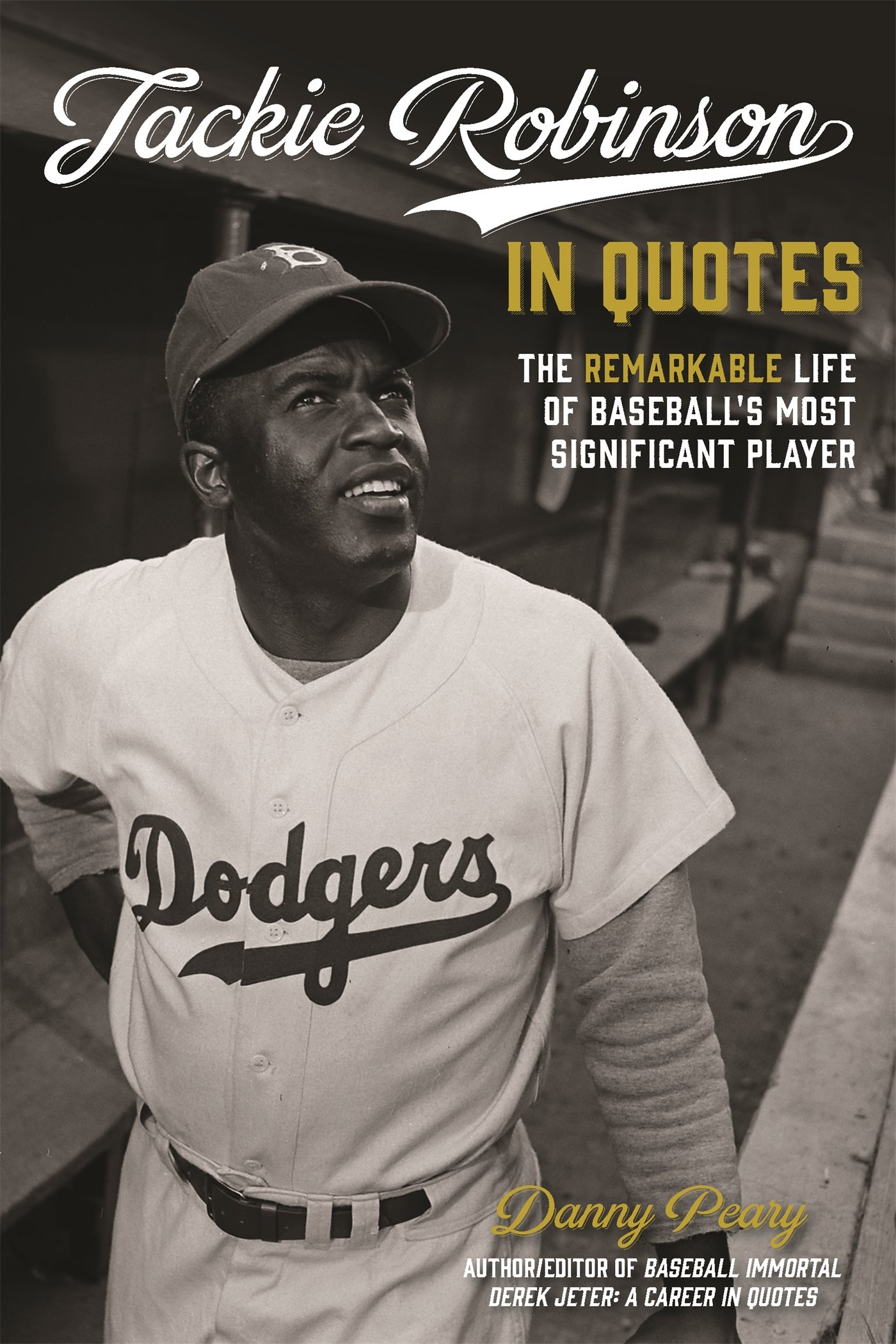 Jackie robinson in quotes the remarkable life of baseballs most