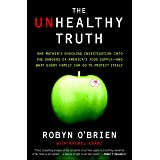 The Unhealthy Truth: One Mother's Shocking Investigation into the Dangers of America's Food Supply-- and What Every Family Ca