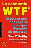 La economía WTF: El futuro que nos espera y por qué depende de nosotros (Sin colección)