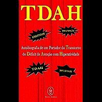 TDAH – Autobiografia de um Portador do Transtorno do Déficit de Atenção com Hiperatividade