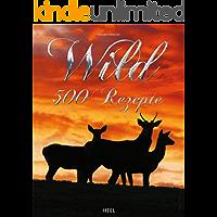 Wild: 500 Rezepte