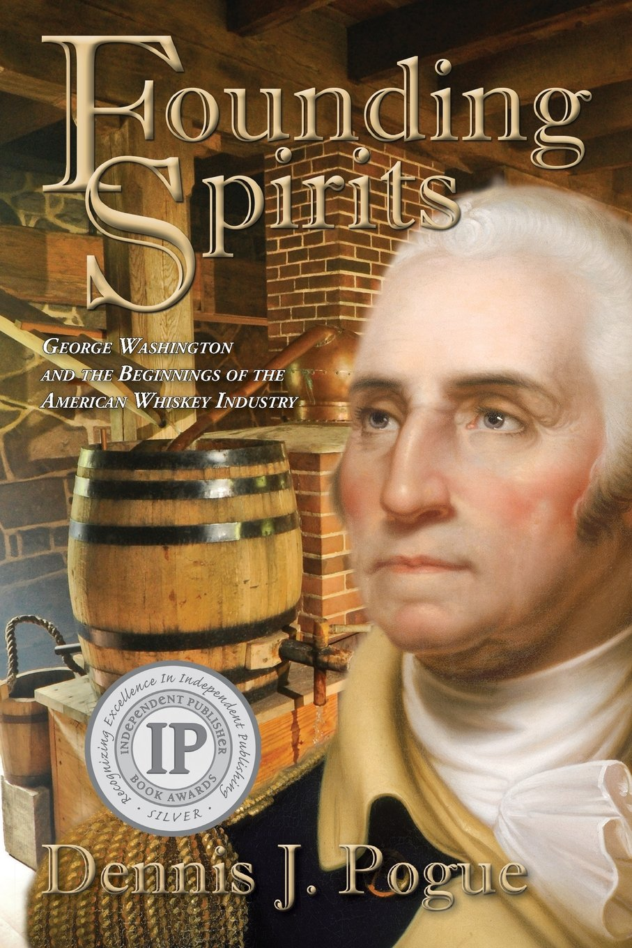 Founding Spirits: George Washington and the Beginnings of the American Whiskey