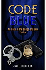 Code Blue: An Oath to the Badge and Gun Part 1 (Code Blue Series) Kindle Edition