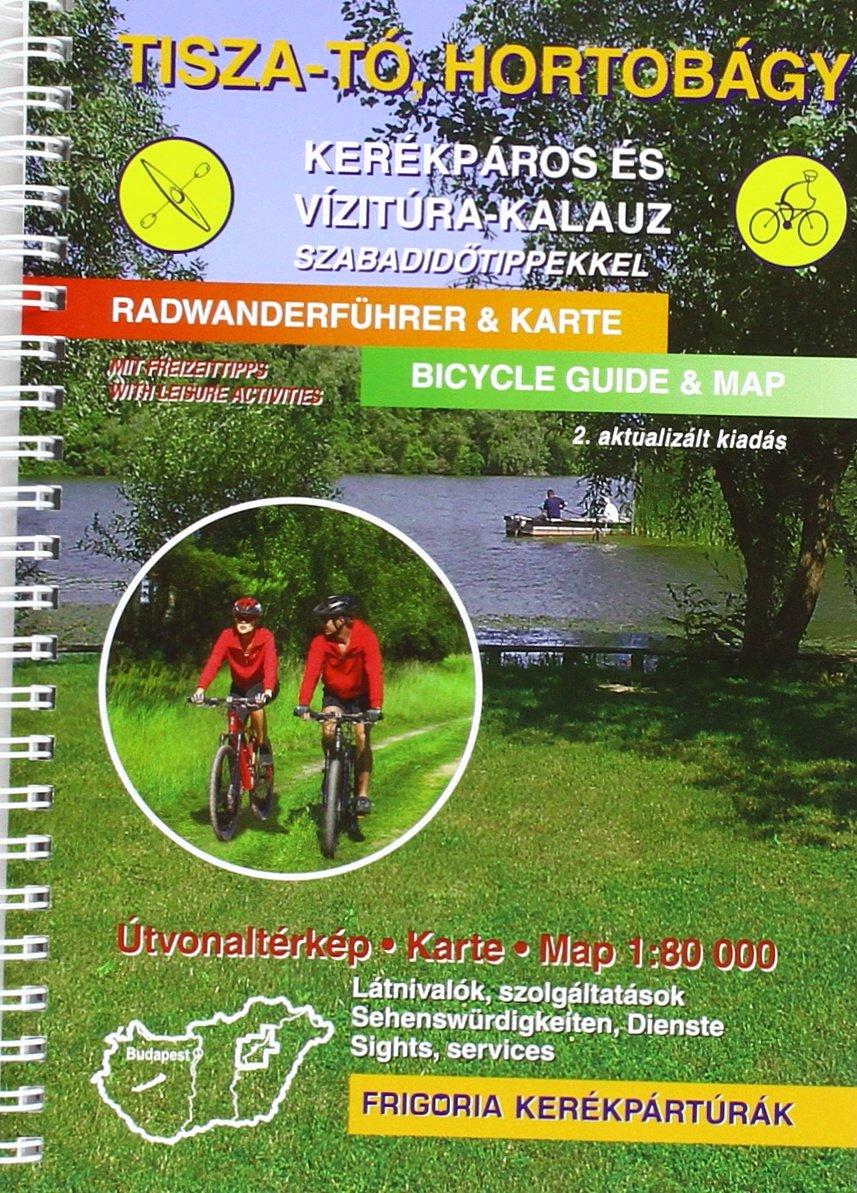Theiss-See, Hortobágy-Puszta Rad- und Wasserwanderführer: mit Freizeittipps (Englisch) Taschenbuch – 1. April 2016 Frigoria Könyvkiadó 9639586412 Reiseführer Sport / Europa Ungarn