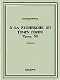 À la recherche du temps perdu XI (French Edition)