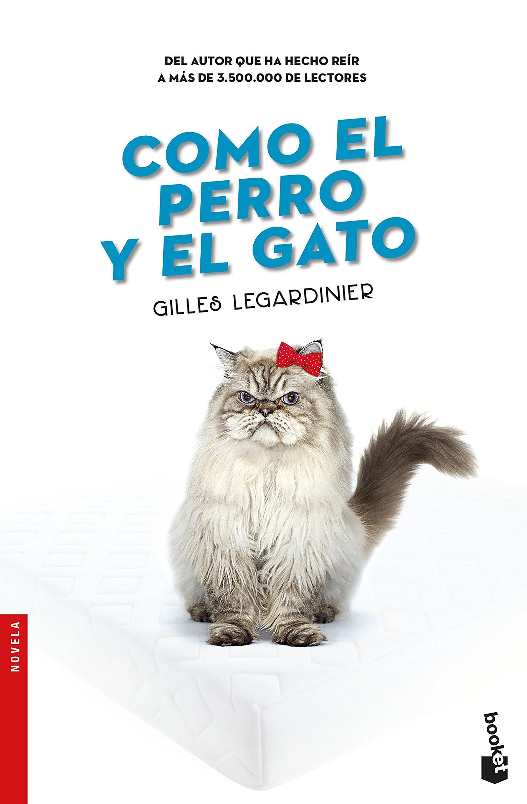 Como el perro y el gato: Gilles Legardinier: 9788408176428 ...