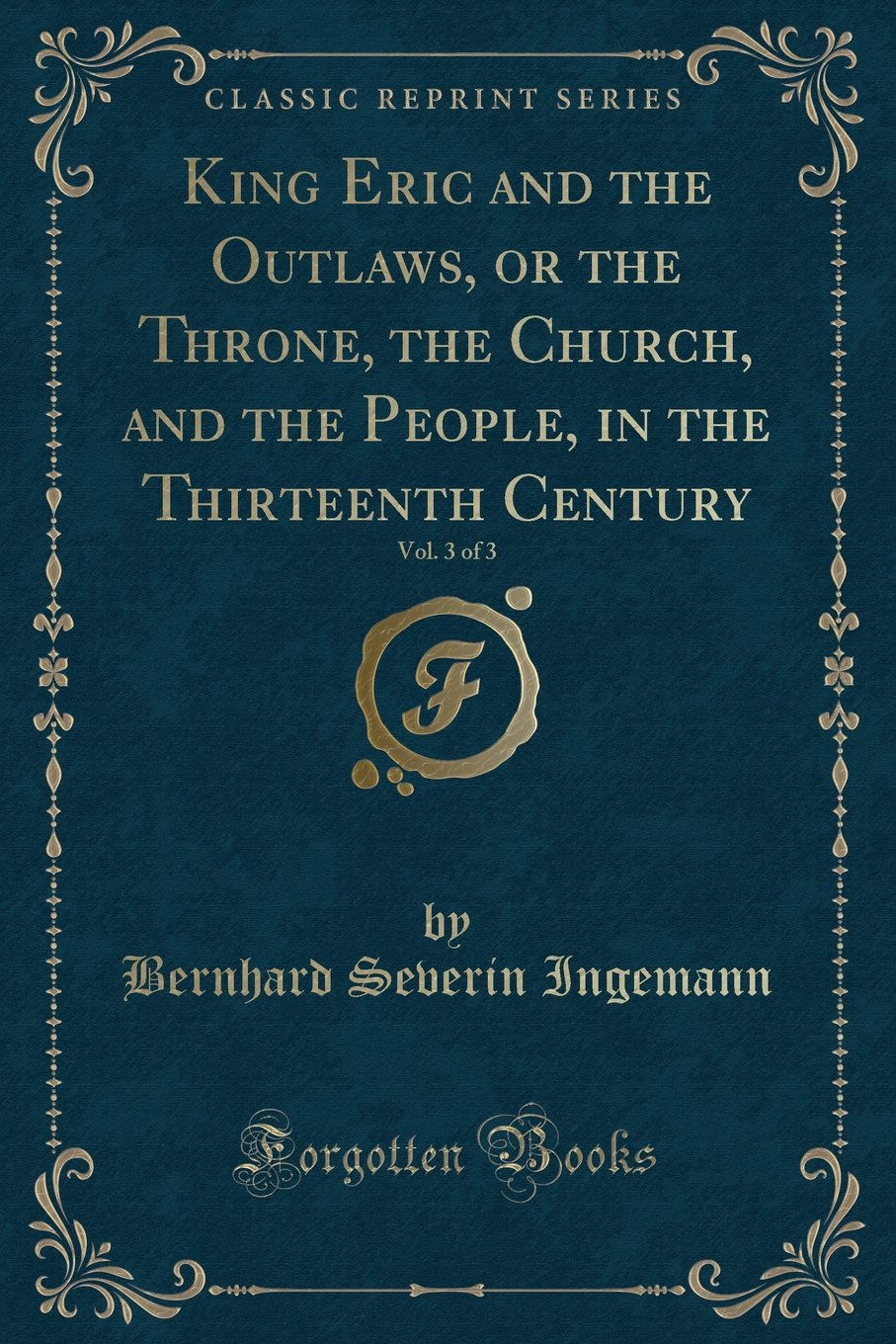 King Eric and the Outlaws, or the Throne, the Church, and the People, in the Thirteenth Century, Vol. 3 of 3 (Classic Reprint) ebook