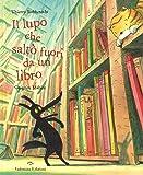 Il lupo che saltò fuori da un libro. Ediz. illustrata