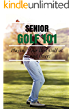 Senior Golf 101: Playing Your Best Golf at 60 and Over (English Edition)