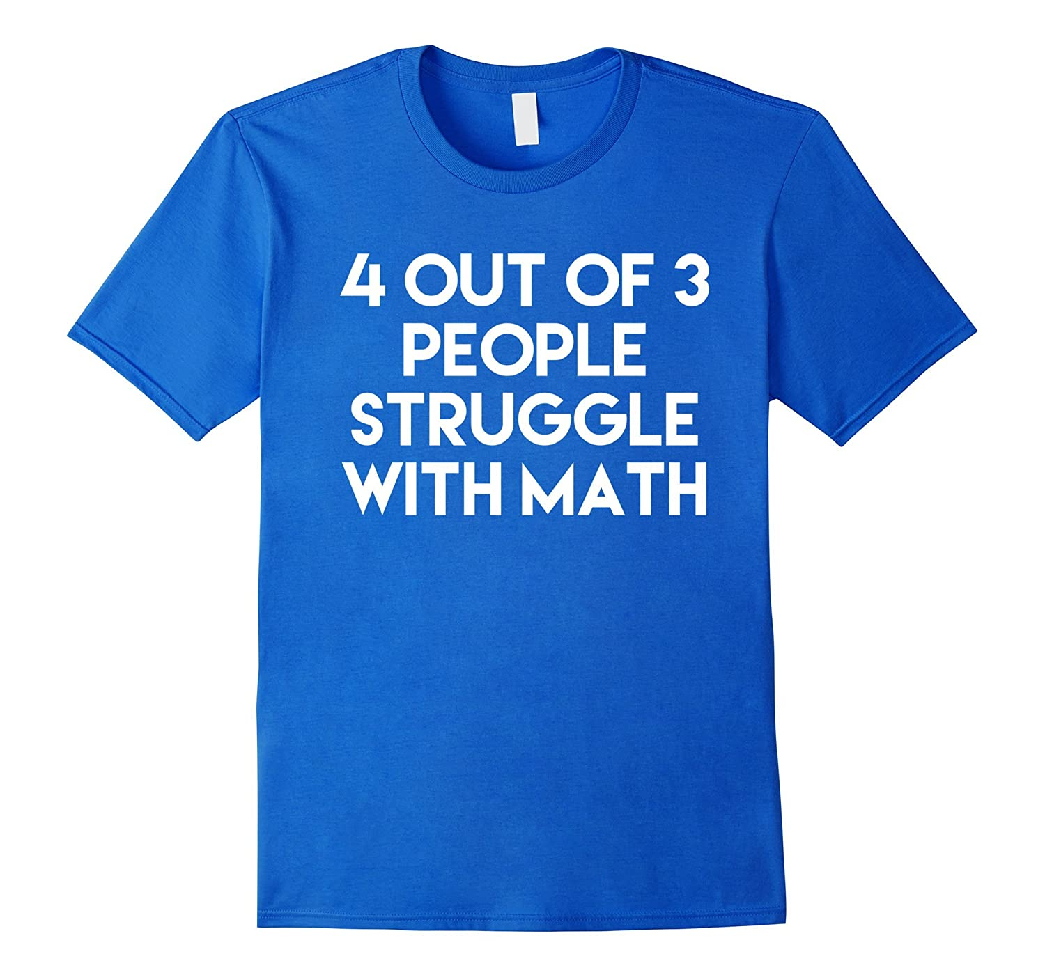 4 Out Of 3 People Struggle With Math Funny T-Shirt-TH