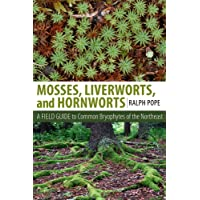 Mosses, Liverworts, and Hornworts: A Field Guide to Common Bryophytes of the Northeast