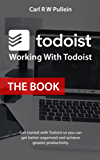 Working With Todoist: The Book.: Get started with Todoist so you can get better organised and achieve greater productivity. (English Edition)
