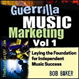 Laying the Foundation for Independent Music Success: Guerrilla Music Marketing Series, Book 1