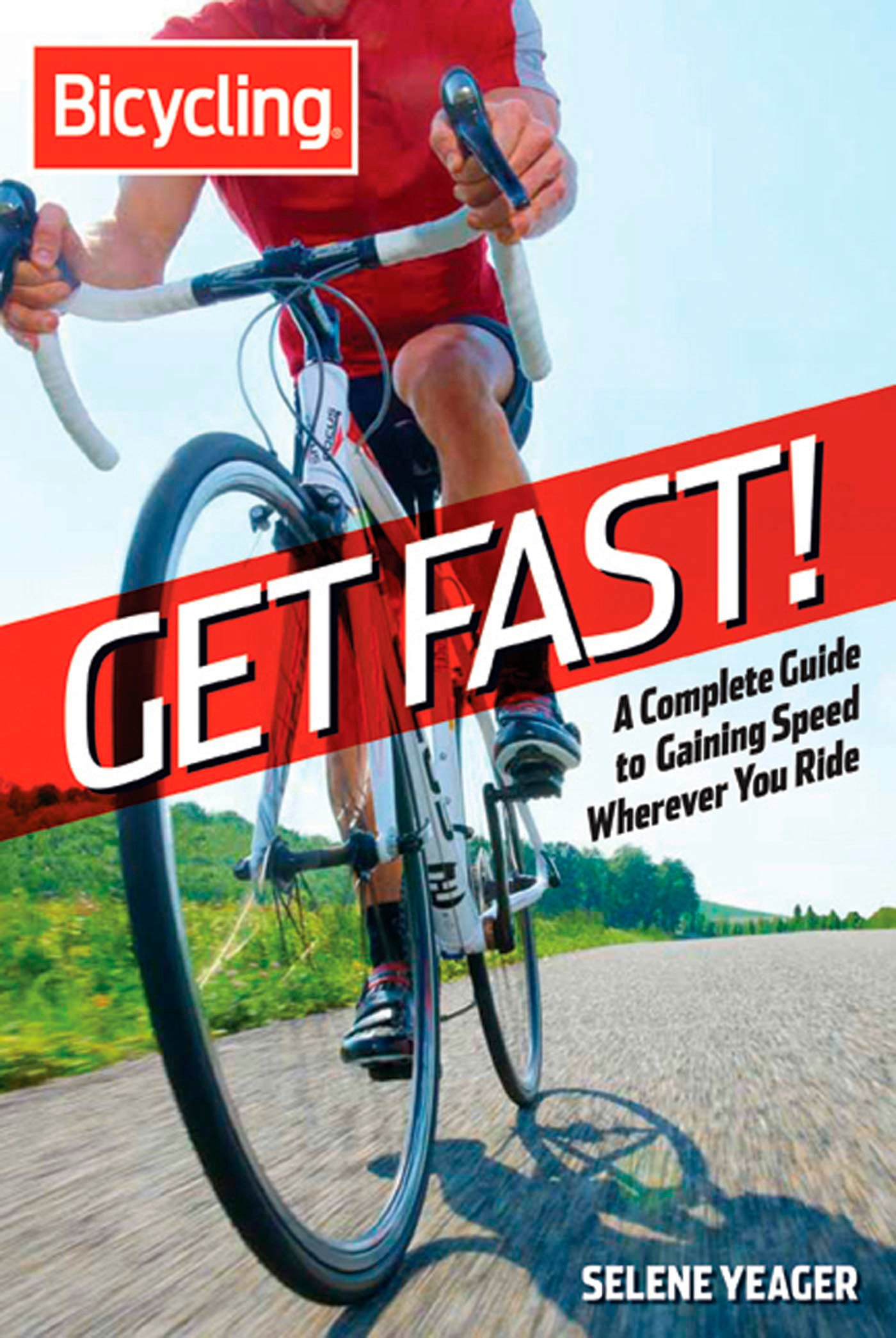 Download Get Fast!: A Complete Guide to Gaining Speed Wherever You Ride (Bicycling) ebook