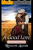 A Good Love: Historical Western Romance