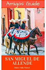 The Amigas Travel Experience - San Miguel de Allene: San Miguel de Allende Kindle Edition