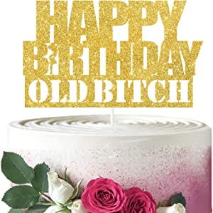 Gold Glitter Happy Birthday Old Bitch Cake Topper, Funny Adult Happy Birthday Cake Decor, Cheers to Birthday or Anniversary Party Decorations