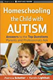 Homeschooling the Child with Autism: Answers to the Top Questions Parents and Professionals Ask