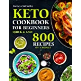 Keto Cookbook For Beginners: Quick & Easy 800 Recipes On A Budget