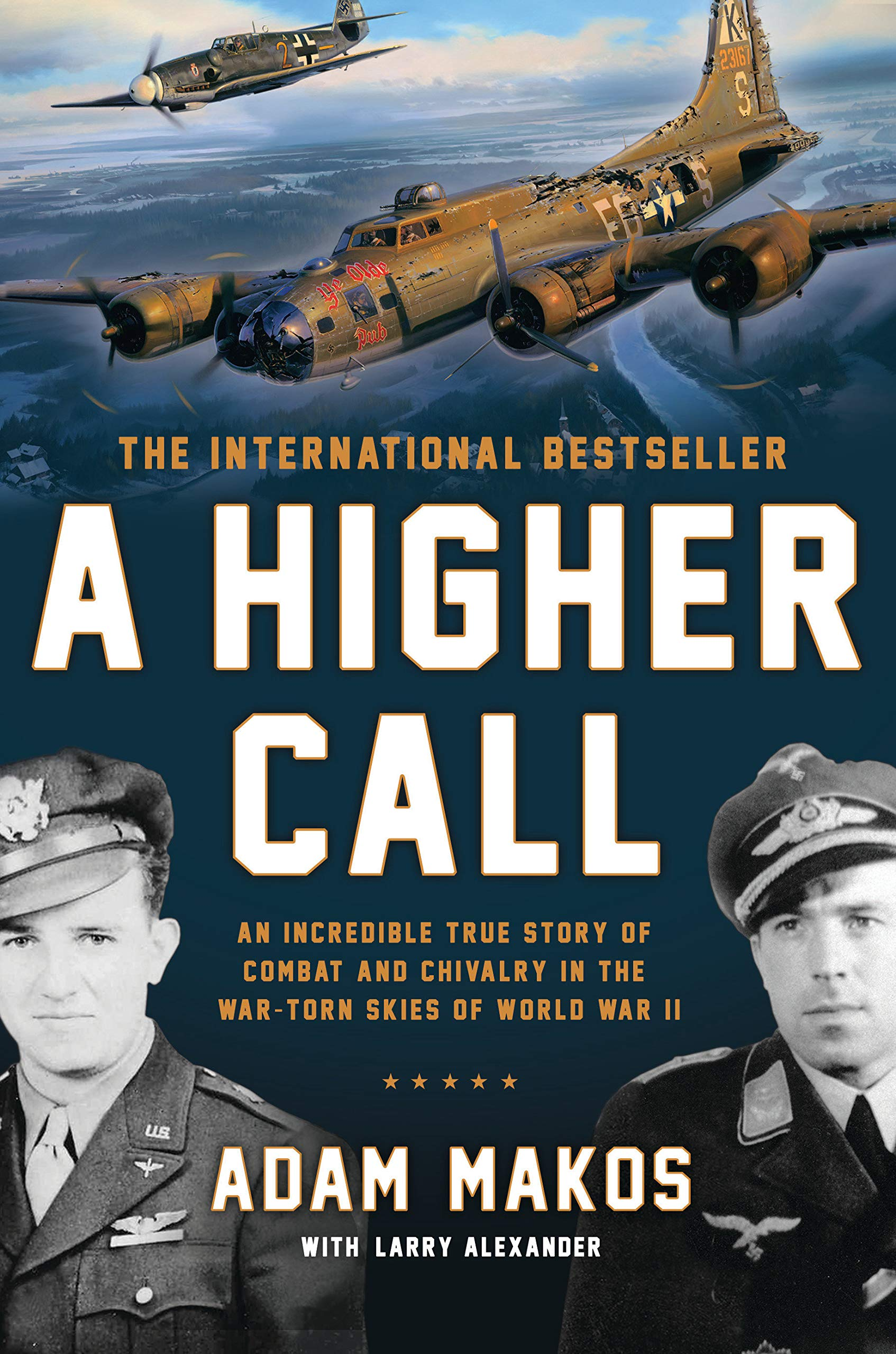 Read A Higher Call An Incredible True Story Of Combat And Chivalry In The War Torn Skies Of World War Ii By Adam Makos