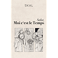Salut, moi c'est le Temps (French Edition)