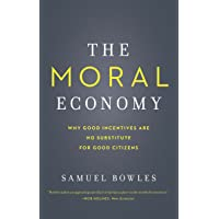 The Moral Economy: Why Good Incentives Are No Substitute for Good Citizens