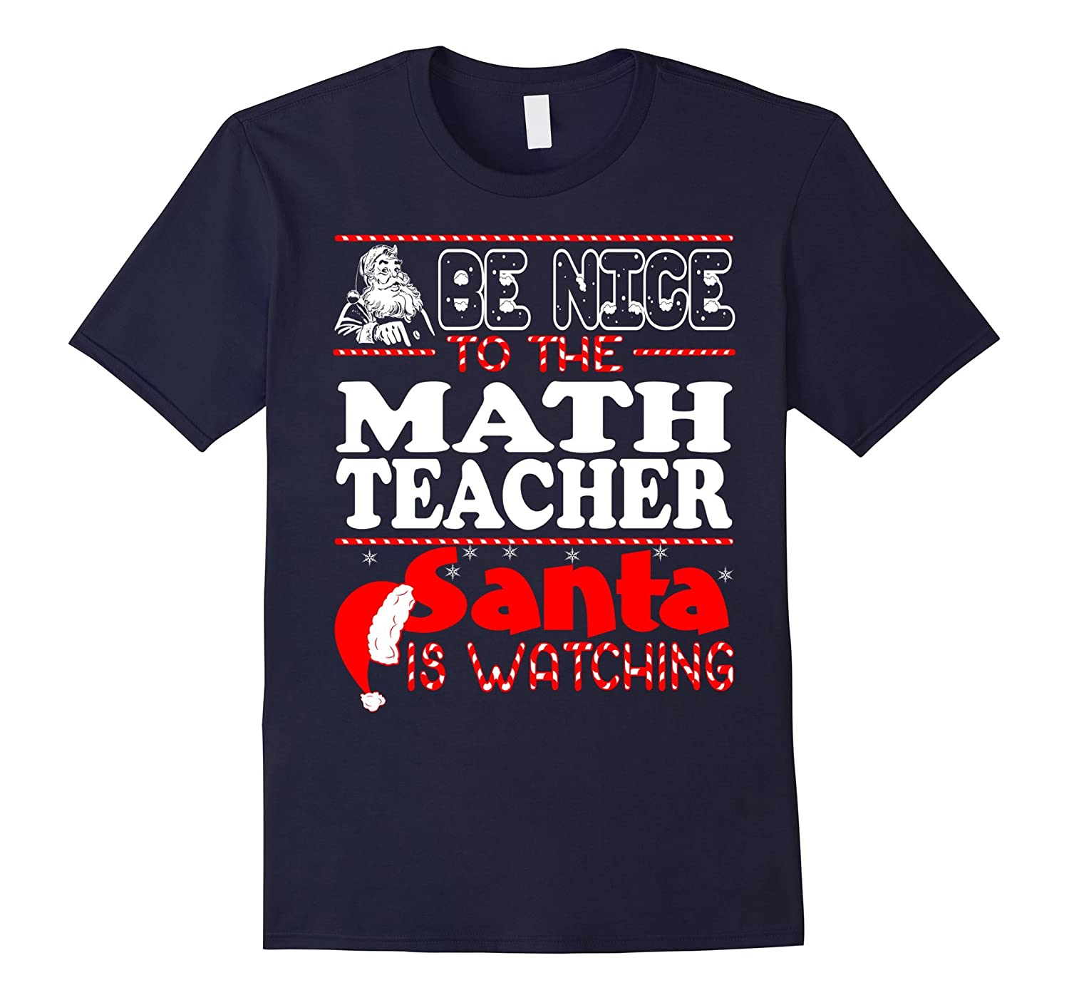 Be Nice To Math Teacher Santa Watching Christmas T-shirt-BN