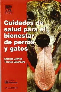 Cuidados de salud para el bienestar de perros y gatos (Spanish Edition)