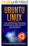 Ubuntu Linux: Learn administration, networking, and development skills with the #1 Linux distribution!