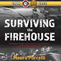 Surviving the Firehouse: A Rookies Guide to Surviving the Firehouse and Fire Department Life
