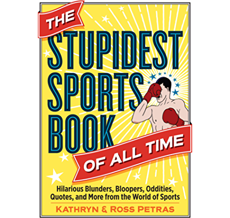 The Stupidest Sports Book Of All Time Hilarious Blunders Bloopers Oddities Quotes And More From The World Of Sports Kindle Edition By Petras Kathryn Petras Ross Humor Entertainment Kindle Ebooks