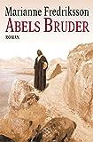 Abels Bruder: Roman