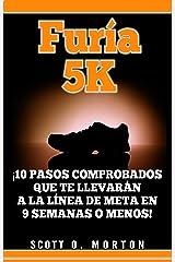 Furia 5K: ¡10 Pasos comprobados que te llevarán a la línea de meta en 9 semanas o menos! (Principiante a Finalizador nº 2) (Spanish Edition) Kindle Edition