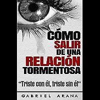 Cómo salir de una Relación Tormentosa: Triste con él, triste sin él (Spanish Edition)