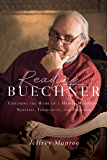 Reading Buechner: Exploring the Work of a Master Memoirist, Novelist, Theologian, and Preacher