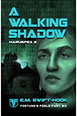 A Walking Shadow: Haruspex Trilogy: Part Three (Fortune's Fools Book 6) Kindle Edition