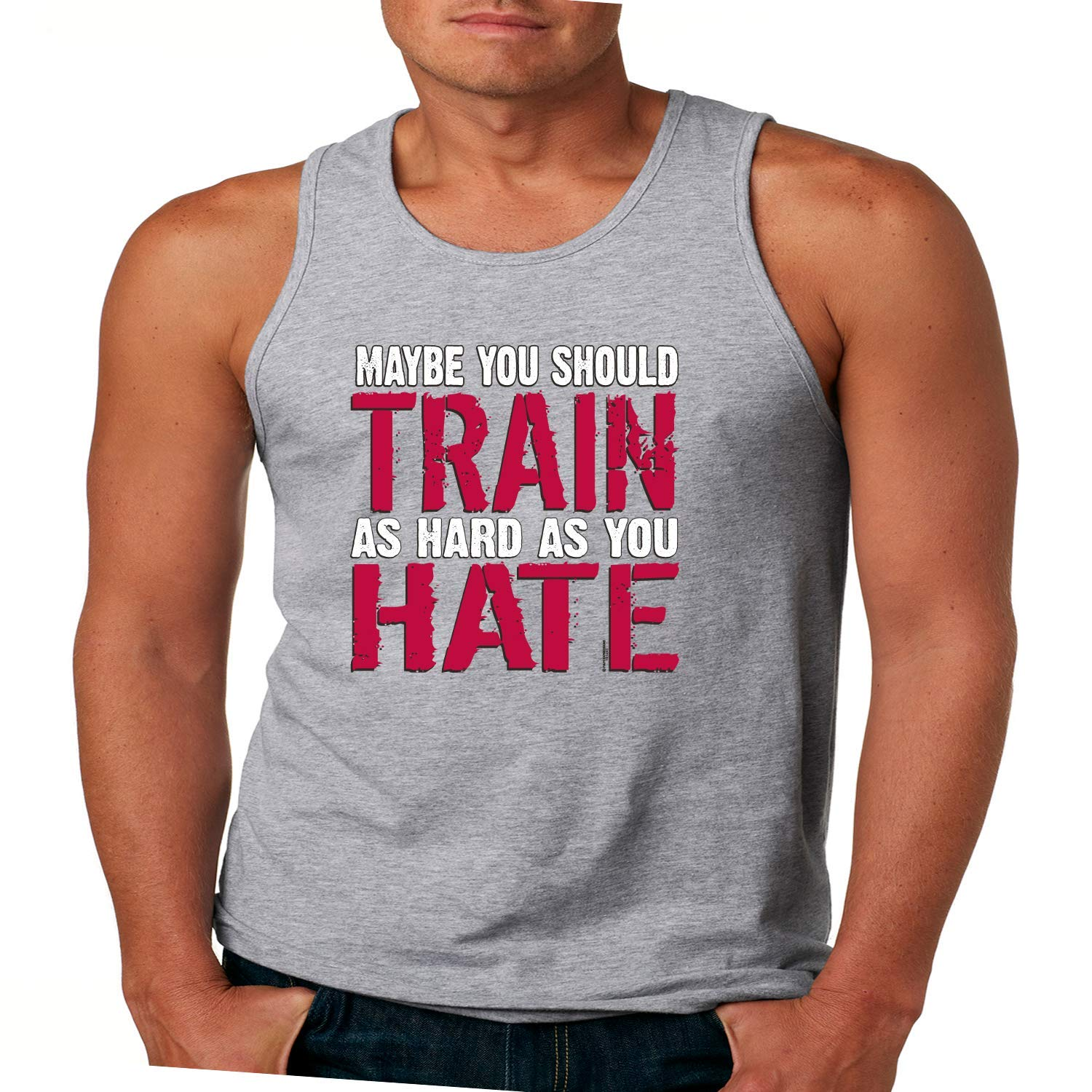 Maybe You Should Train As Hard As You Hate Mens Tank Top