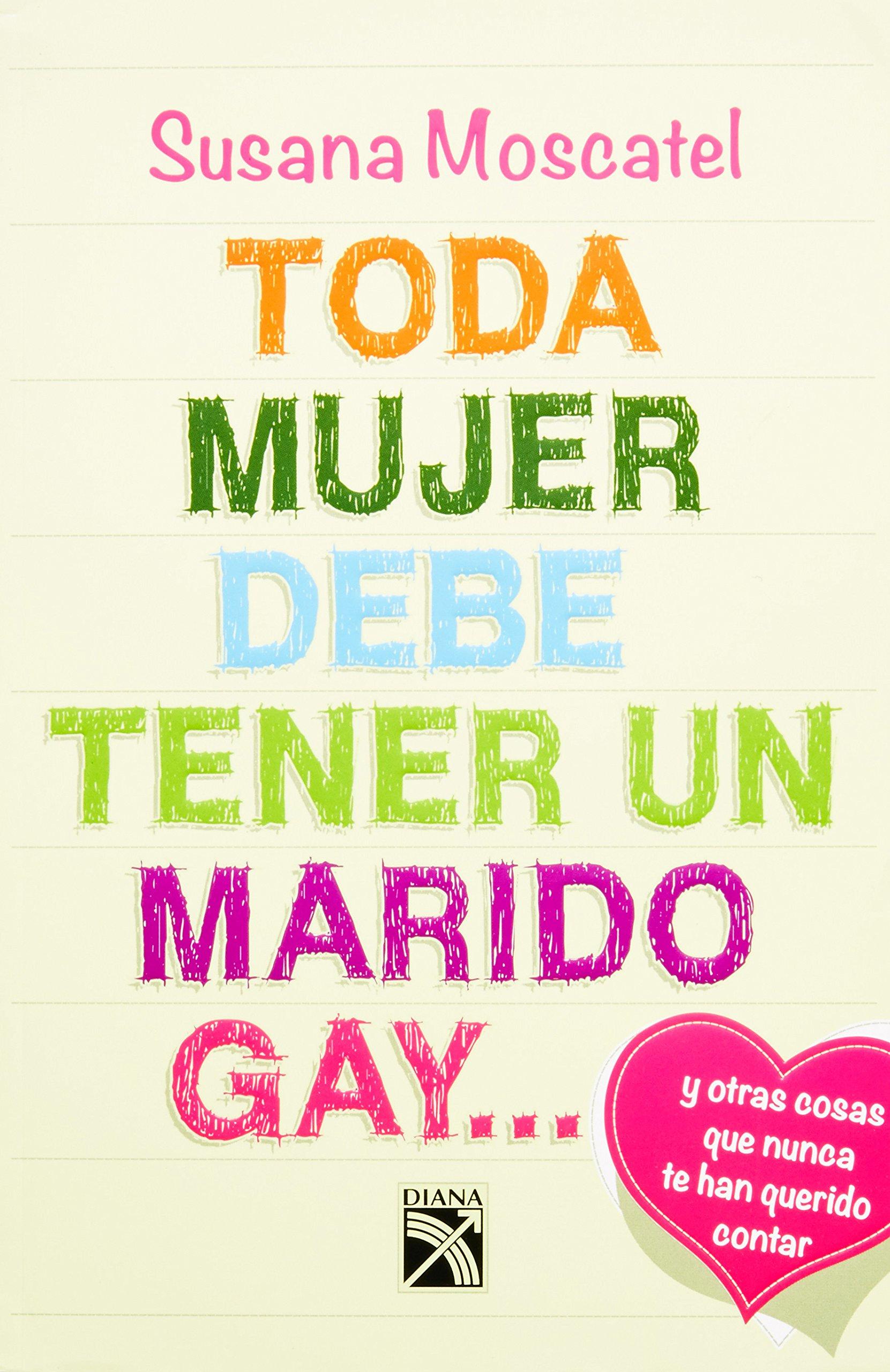 Toda mujer debe tener un marido gay... (Spanish Edition): Susana Moscatel: 9786070709371: Amazon.com: Books