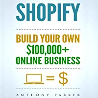 Shopify: How to Make Money Online & Build Your Own $100,000+ Shopify Online Business